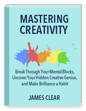 Mastering Creativity by James Clear