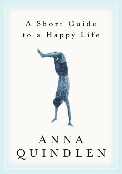 A Short Guide to a Happy Life by Anna Quindlen