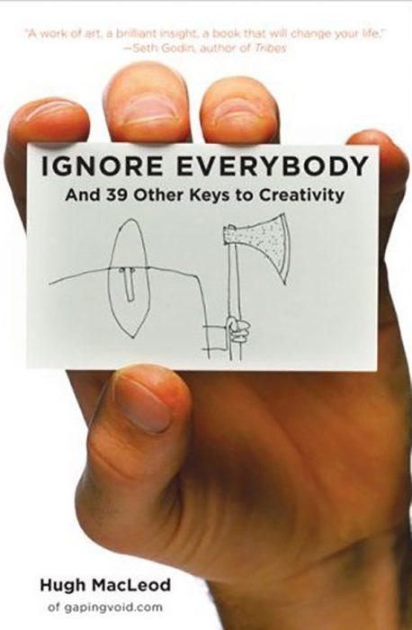 Ignore Everybody by Hugh Macleod