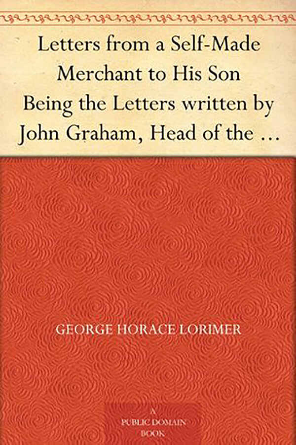 Book Summary: Letters from a Self-Made Merchant to His Son