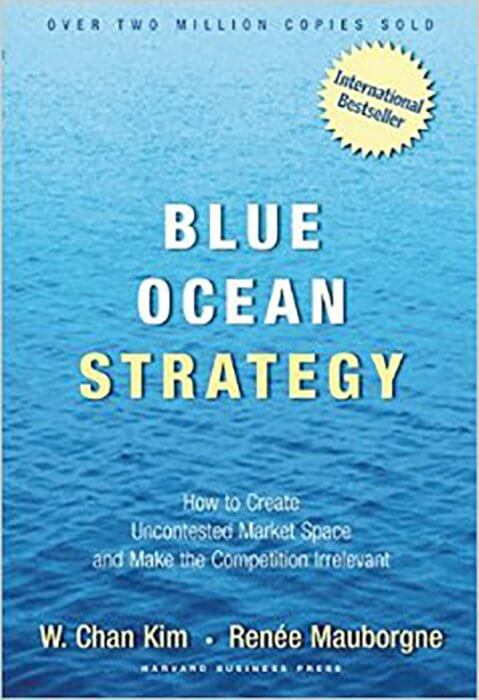 Blue Ocean Strategy: How to Create Uncontested Market Space and Make Competition Irrelevant by W. Chan Kim & Renee Mauborgne