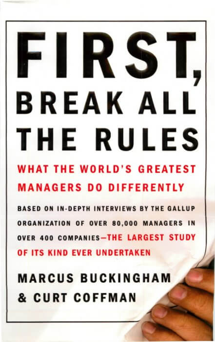 First, Break All the Rules: What the World's Greatest Managers Do Differently by Marcus Buckingham and Curt Coffman