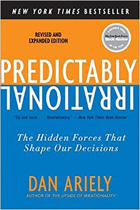 Predictably Irrational: The Hidden Forces That Shape Our Decisions by Dan Ariely
