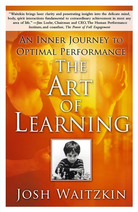 The Art of Learning: An Inner Journey to Optimal Performance by Josh Waitzkin