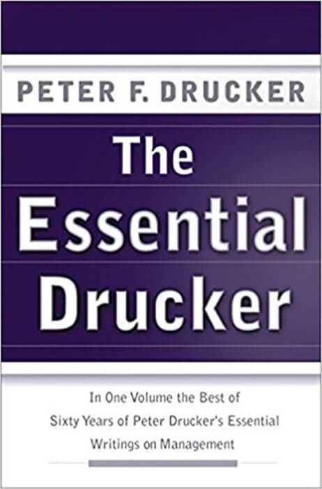 The Essential Drucker: The Best of Sixty Years of Peter Drucker's Essential Writings on Management by Peter Drucker