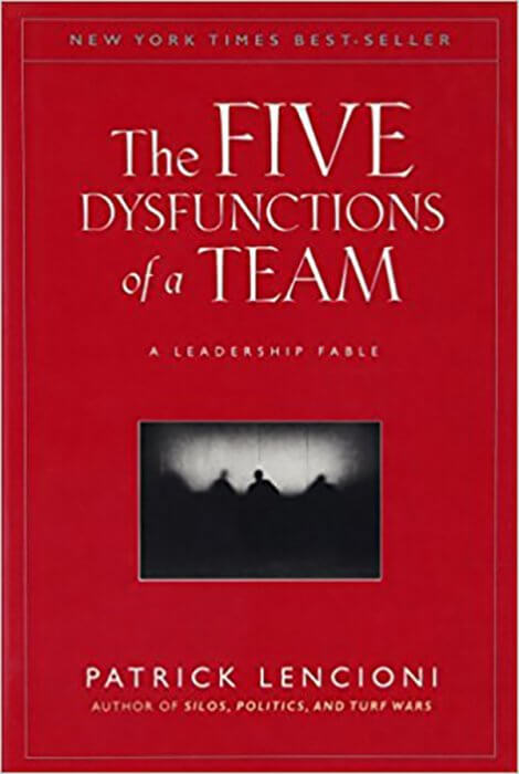 The Five Dysfunctions of a Team: A Leadership Fable by Patrick Lencioni