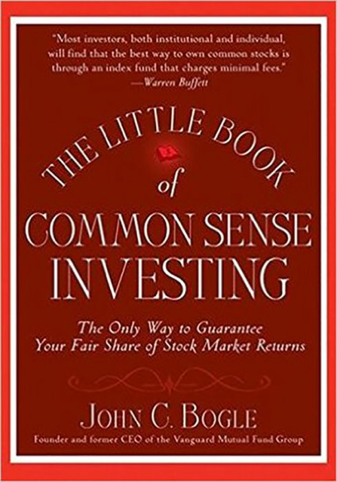 The Little Book of Common Sense Investing: The Only Way to Guarantee Your Fair Share of Stock Market Returns by John C. Bogle